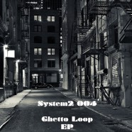 System2 – Ghetto Loop EP